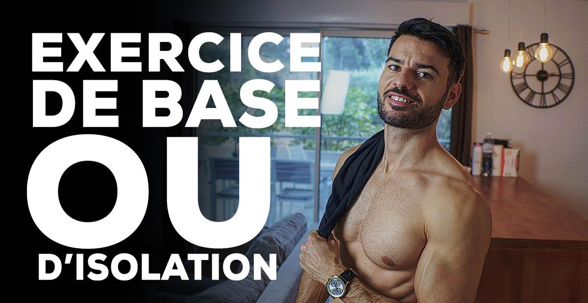 ? As-tu besoin d'exercices de base ou d'isolation ?