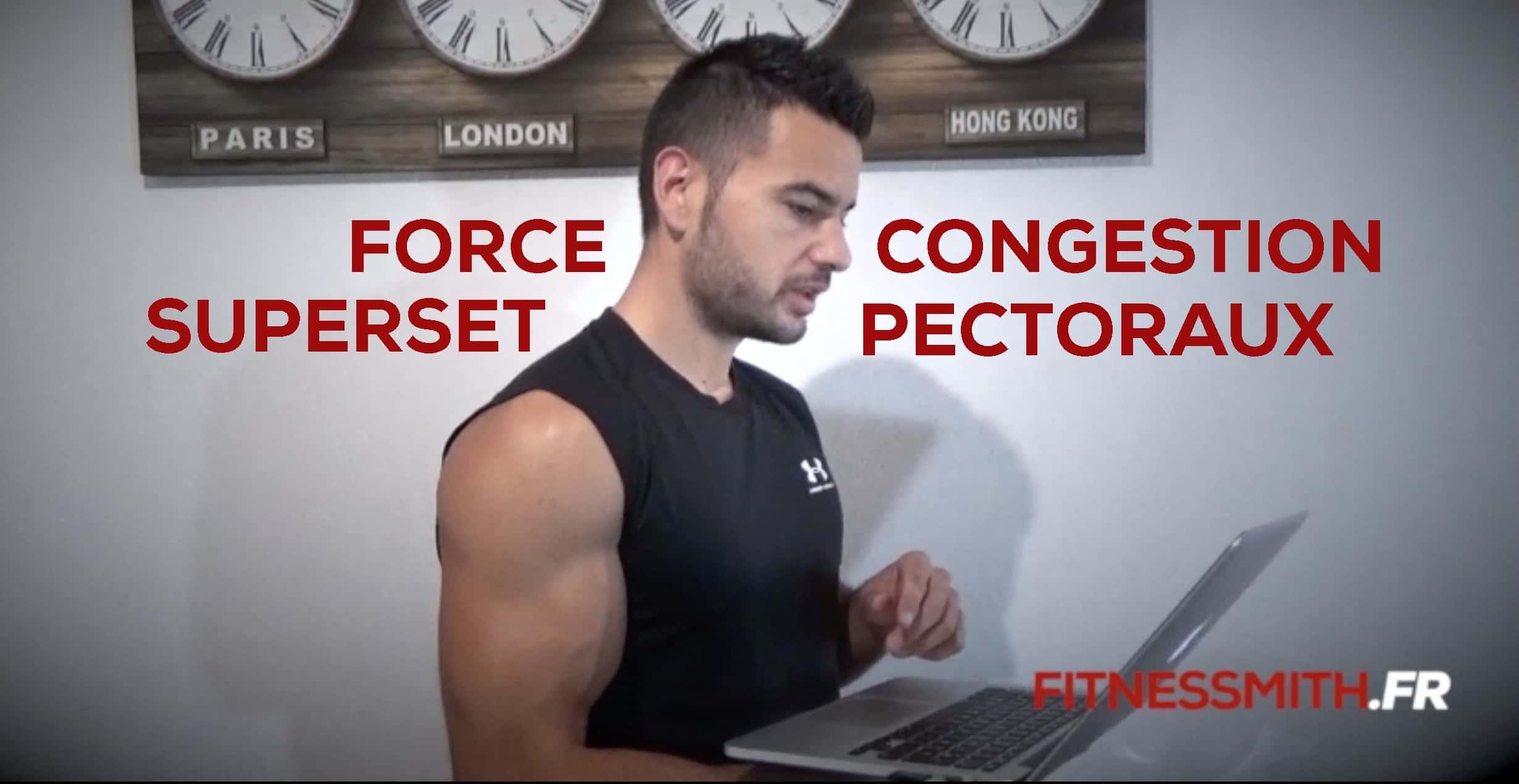 ? Congestion, superset, force et pectoraux, mes réponses